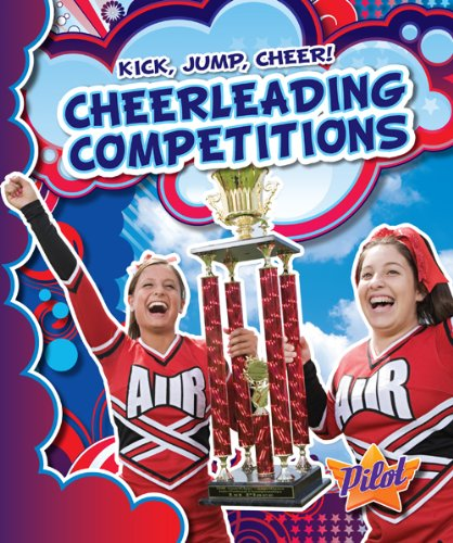 Cheerleading Competitions (Pilot Books: Kick, Jump, Cheer!) (Pilot: Kick, Jump, Cheer!) PDF