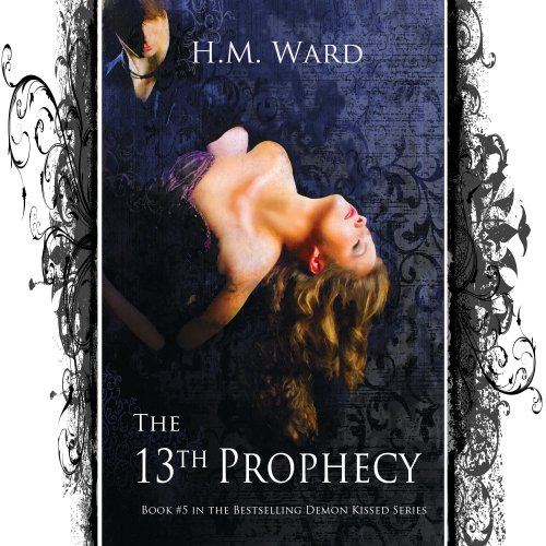 H.M. Ward - The 13th Prophecy (A Paranormal Romance-Book #5 in the Demon Kissed Series)
