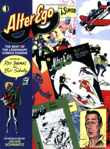 Alter Ego: The Best Of The Legendary Comics Fanzine, edited by Roy Thomas