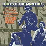 Funky Kingston / In the Dark ~ Toots & The Maytals