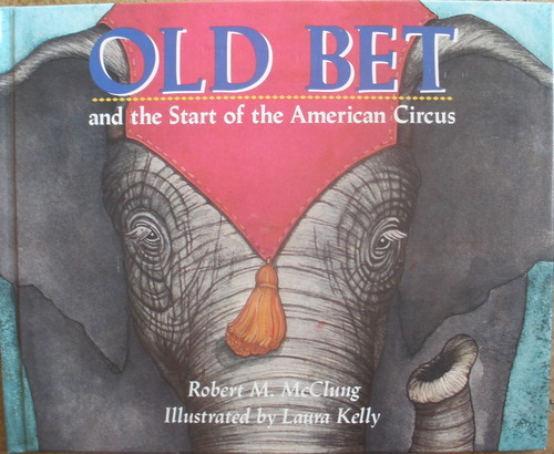 Old Bet and the Start of the American Circus, McClung, Robert M.