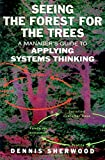 img - for Seeing the Forest for the Trees: A Manager's Guide to Applying Systems Thinking book / textbook / text book