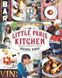 Rachel Khoo The Little Paris Kitchen: 120 Simple But Classic French Recipes