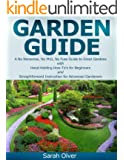 Garden Guide - A No Nonsense, No PhD, No Fuss Guide to Great Gardens with Hand-Holding How To's for Beginners and Straightforward Instruction for Advanced Gardeners