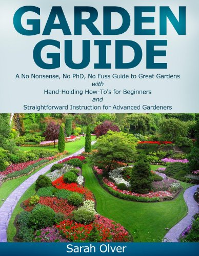 Free Kindle Book : Garden Guide - A No Nonsense, No PhD, No Fuss Guide to Great Gardens with Hand-Holding How To
