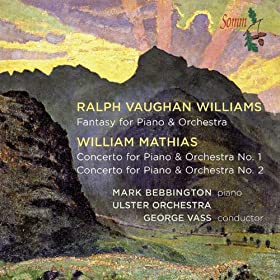 Mathias: Piano Concertos Nos. 1 & 2 - Vaughan Williams: Fantasia for Piano and Orchestra