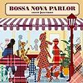 BOSSA NOVA PARLOR-sweet jazz taste-
