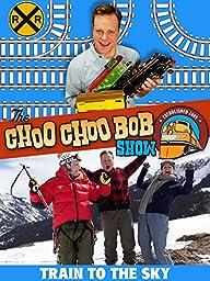 The Choo Choo Bob Show: Train to the Sky