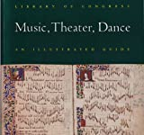 Library of Congress Music, Theater, Dance: An Illustrated Guide (0844408018) by Library of Congress