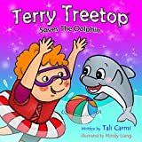 Children Books: Terry Treetop Saves The Dolphin: (Animal habitats) Marine Life (Preschool) Early Learning (Values book) (Bedtime Stories Childrens Books for Early & Beginner Readers fiction Book 4)