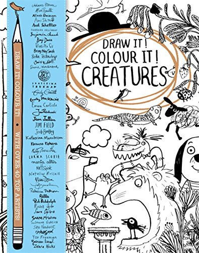 Draw it! Colour it! Creatures: With over 40 top artists