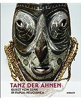 Tanz Der Ahnen: Kunst Vom Sepik in Papua-neuguinea