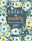 Color The Proverbs: Inspired To Grace: Christian Coloring Books: Modern Florals Cover with Calligraphy & Lettering Design (Inspirational Bible Verse & ... Prayer & Stress Relief) (Volume 2)
