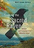Seeking the Sacred Raven: Politics and Extinction on a Hawaiian Island