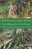 Wilderness Comes Home: Rewilding the Northeast (Middlebury Bicentennial Series in Environmental Studies)