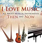 I Love Music: All About Musical Instr...
