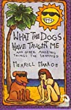 What the Dogs Have Taught Me (0670843105) by Markoe, Merrill