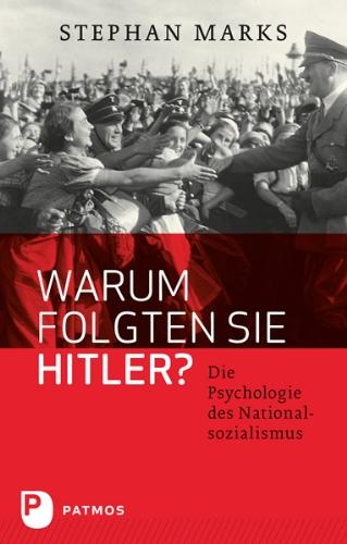 Warum folgten sie Hitler? - Die Psychologie des Nationalsozialismus