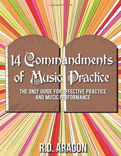 14 Commandments of Music Practice: The Only Guide for Effective Practice and Music Performance on how to practice guitar and how to practice piano