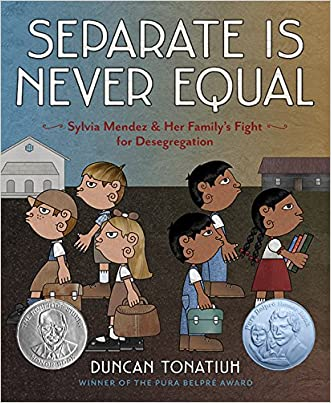 Separate Is Never Equal: Sylvia Mendez and Her Family?s Fight for Desegregation (Jane Addams Award Book (Awards))