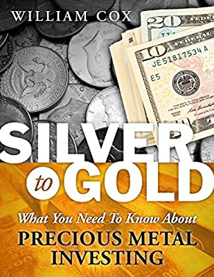 Silver to Gold: What You Need To Know About Precious Metal Investing (English Edition) de WILLIAM COX