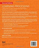 Learning Processing, Second Edition: A Beginners Guide to Programming Images, Animation, and Interaction (The Morgan Kaufmann Series in Computer Graphics)