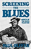 Screening The Blues: Aspects Of The Blues Tradition (Da Capo Paperback) (0306803445) by Paul Oliver