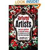 Tortured Artists: From Picasso and Monroe to Warhol and Winehouse, the Twisted Secrets of the World's Most Creative... by Christopher Zara