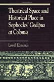 "Theatrical Space and Historical Place in Sophocles ""Oedipus at Colonus"""