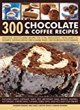 Catherine Atkinson 300 Chocolate & Coffee Recipes: Delicious, Easy-to-make Recipes for Total Indulgence, from Bakes to Desserts, Shown Step by Step in More Than 1300 Glorious Photographs