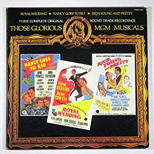 Those Glorious MGM Musicals: Nancy Goes to Rio / Rich Young & Pretty / Royal Wedding (Three Complete Original Sound Track Recordings)