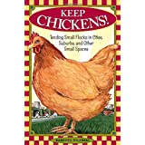 Keep Chickens! Tending Small Flocks in Cities, Suburbs, and Other Small Spaces ~ Barbara Kilarski