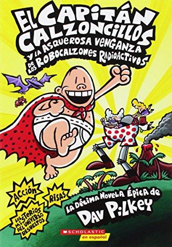 El Capitán Calzoncillos y la asquerosa venganza de los Robocalzones Radioactivos: (Spanish language edition of Captain Underpants and the Revolting ... Radioactive Robo-Boxers) (Spanish Edition)
