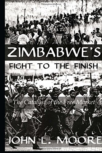 Zimbabwe'S Fight To The Finish: The Catalyst of the Free Market