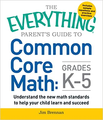 The Everything Parent's Guide to Common Core Math Grades K-5 written by Jim Brennan