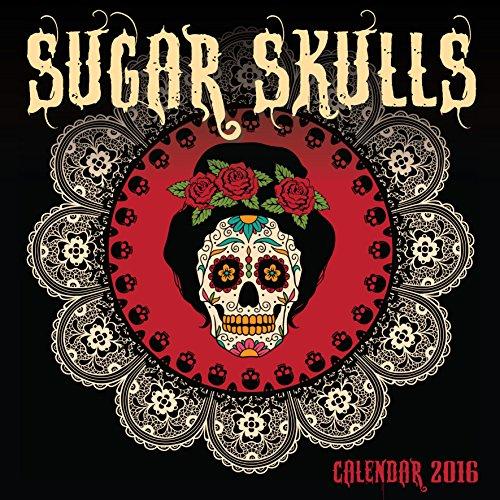 Sugar Skulls Wall Calendar 2016 (Art Calendar)
