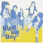 Blue Bad Boy(�߸ˤ��ꡣ)