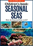 Childrens Book: SEASONAL SEAS: How do Seasonal Seas Work? For Children Age 7-11 (Childrens Picture Books Age 7-11: Nature Series: How Things Work Book 4)