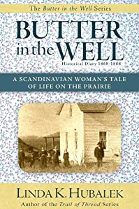 (FREE on 12/19) Butter In The Well: A Scandinavian Woman's Tale Of Life On The Prairie by Linda K. Hubalek - http://eBooksHabit.com