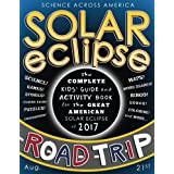 Solar Eclipse Road Trip: The Complete Kids' Guide and Activity Book for the Great American Solar Eclipse of 2017