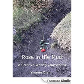 Rose in the Mud: A Creative Writing Coursebook (English Edition)