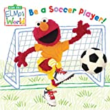 Elmos World: Be a Soccer Player! (Sesame Street) (Sesame Street(R) Elmos World(TM))