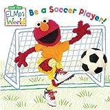 Elmos World: Be a Soccer Player! (Sesame Street) (Sesame Street(R) Elmos World(TM))