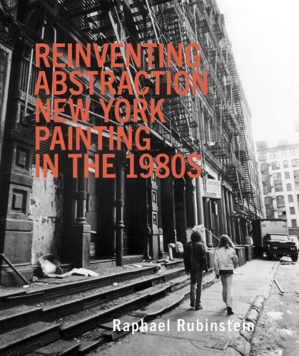 Reinventing Abstraction: New York Painting in the 1980s PDF