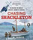 Chasing Shackleton: Re-creating the Worlds Greatest Journey of Survival