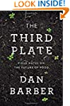 The Third Plate: Field Notes on the F...