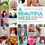 A Beautiful Mess Photo Idea Book: 95...