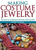 Making Costume Jewelry: An Easy and Complete Step by Step Guides (Ultimate How To Guides)