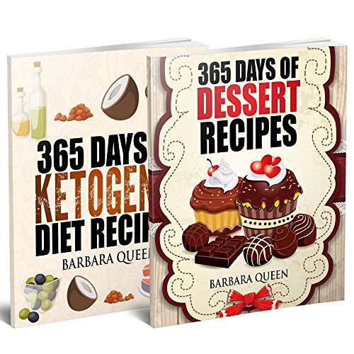 Bundle: 365 Days Of Desserts And Ketogenic Diet Recipes Cookbook (2 Books In One): The Best Desserts And Ketogenic Meals by Barbara Queen