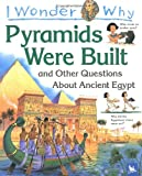 img - for I Wonder Why the Pyramids Were Built: and Other Questions about Egypt book / textbook / text book